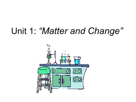 "Unit 1: ""Matter and Change"". Matter Matter is anything that: a) has mass, and b) takes up space Mass = a measure of the amount of ""stuff"" (or material)"