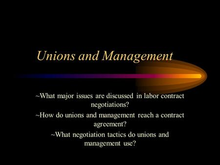 Unions and Management ~What major issues are discussed in labor contract negotiations? ~How do unions and management reach a contract agreement? ~What.