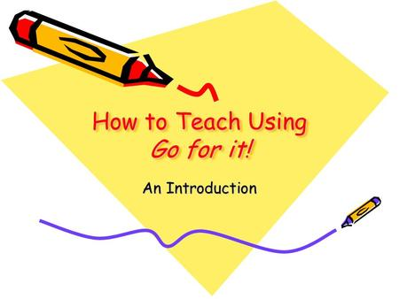 How to Teach Using Go for it! An Introduction. Each unit of the Go for it! textbook has the following: Language goals that are listed in the Teachers'