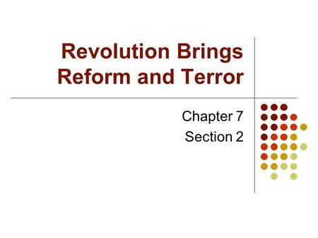 Revolution Brings Reform and Terror Chapter 7 Section 2.