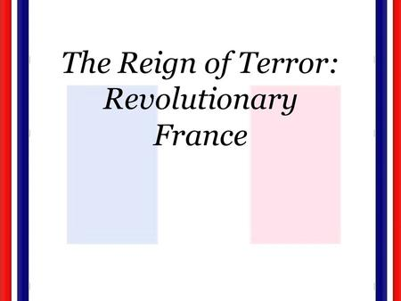 The Reign of Terror: Revolutionary France. A State Controlled Church National Assembly's Early Reforms: –State controlled church. –Catholic Church lost.