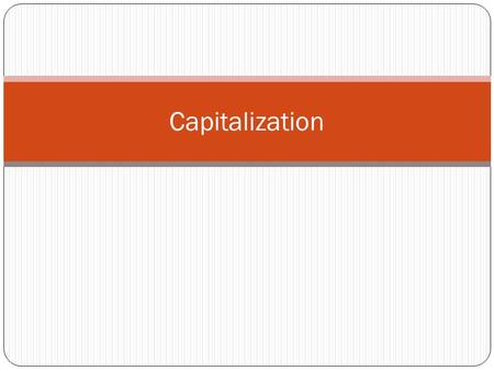 Capitalization. When should we use a capital letter?