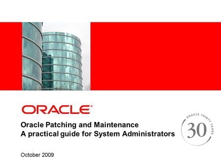 Oracle Patching and Maintenance A practical guide for System Administrators October 2009.