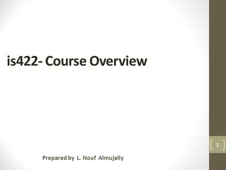 Is422- Course Overview Prepared by L. Nouf Almujally 1.