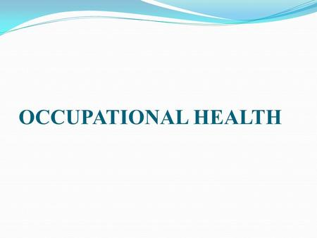 OCCUPATIONAL HEALTH. Occupational health should aim at the promotion and maintenance of the highest degree of physical, mental and social wellbeing of.