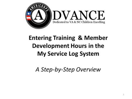 Entering Training & Member Development Hours in the My Service Log System A Step-by-Step Overview 1.