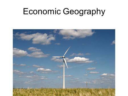 Economic Geography. I. Economic Systems A. Traditional - Barter and trade. (1 cow for 5 pigs?) B. Communism - Economy determined by the government (command).