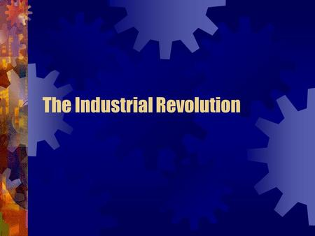 The Industrial Revolution. Why Britain Led the Way Natural Resources : Climate, natural resources (iron & coal), Waterways & harbors, location – Separation.