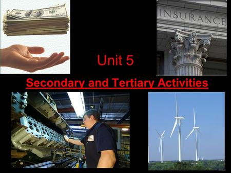 Unit 5 Secondary and Tertiary Activities Introduction to Manufacturing.