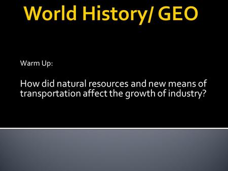 Warm Up: How did natural resources and new means of transportation affect the growth of industry?