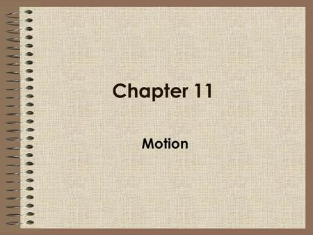 Chapter 11 Motion.