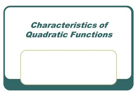 Characteristics of Quadratic Functions. Recall that an x-intercept of a function is a value of x when y = 0. A zero of a function is an x- value that.