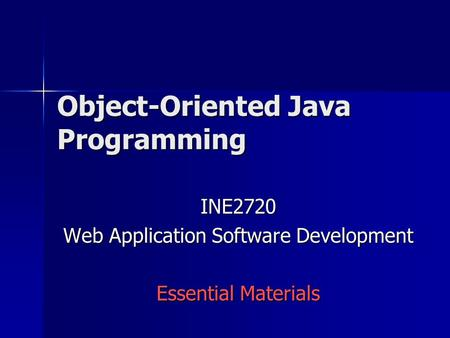 Object-Oriented <strong>Java</strong> Programming INE2720 Web Application Software Development Essential Materials.