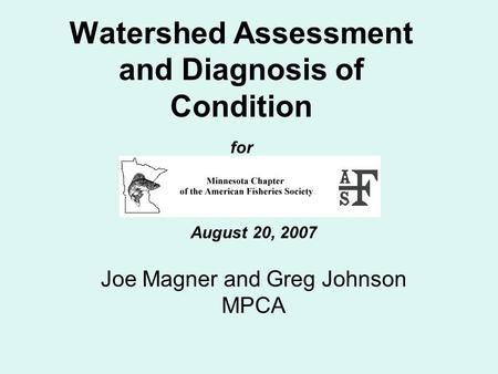 Watershed Assessment and Diagnosis of Condition for August 20, 2007 Joe Magner and Greg Johnson MPCA.