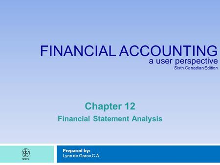 <strong>FINANCIAL</strong> ACCOUNTING a user perspective Sixth Canadian Edition Prepared by: Lynn de Grace C.A. Chapter 12 <strong>Financial</strong> <strong>Statement</strong> <strong>Analysis</strong>.