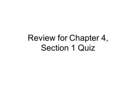 Review for Chapter 4, Section 1 Quiz