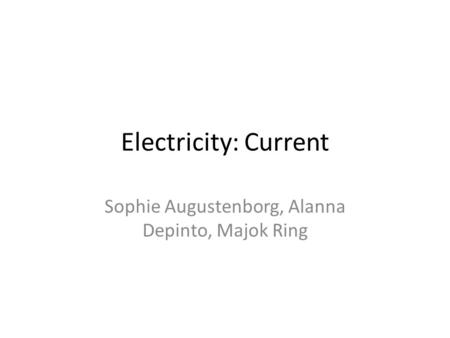 Electricity: Current Sophie Augustenborg, Alanna Depinto, Majok Ring.