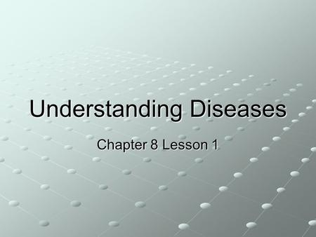 Understanding Diseases Chapter 8 Lesson 1. Understanding Diseases A communicable Disease is an illness caused by pathogens that can be passed from one.