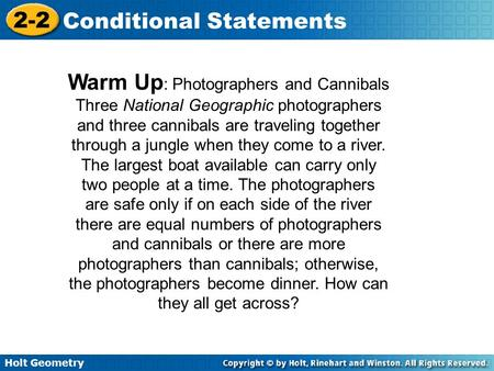 Holt Geometry 2-2 Conditional Statements Warm Up : Photographers and Cannibals Three National Geographic photographers and three cannibals are traveling.