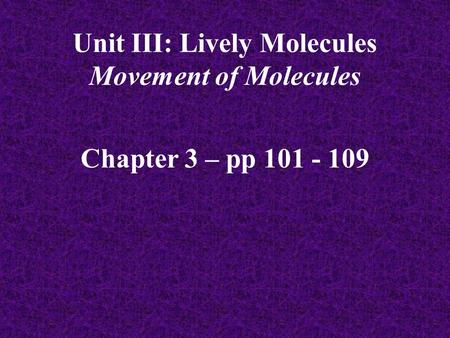 Chapter 3 – pp 101 - 109 Unit III: Lively Molecules Movement of Molecules.
