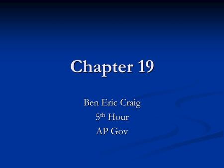 Chapter 19 Ben Eric Craig 5 th Hour AP Gov. Section 1.
