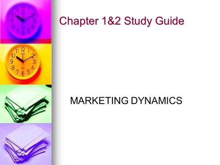 Chapter 1&2 Study Guide MARKETING DYNAMICS.  Marketing-is the process of developing, promoting, and distributing products to satisfy customers' needs.