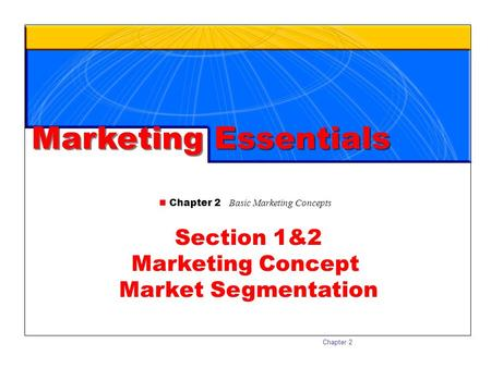 Marketing Essentials Section 1&2 Marketing Concept Market Segmentation