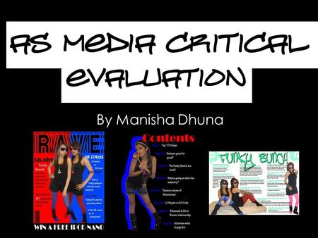 By Manisha Dhuna. In what ways does your media product use, develop or challenge forms and conventions of real media products? I think my magazine conforms.