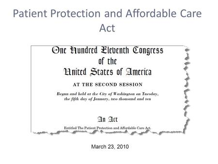 Patient Protection and Affordable Care Act March 23, 2010.