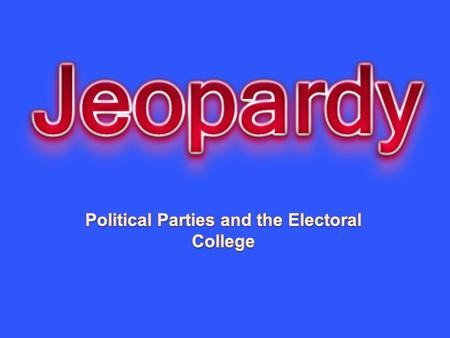 Vocab 1Vocab 2 Political Parties The Media The Electoral College and Campaign Finance Reform 10 20 30 40 50.