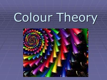 Colour Theory Colour Theory. Colour occurs because of light. (If there is no light there is no colour!) Colour is dependent upon the quality of light.