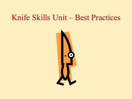 Knife Skills Unit – Best Practices.  Always use sharp knives. Dull blades cause more accidents because they are harder to work with and require more.
