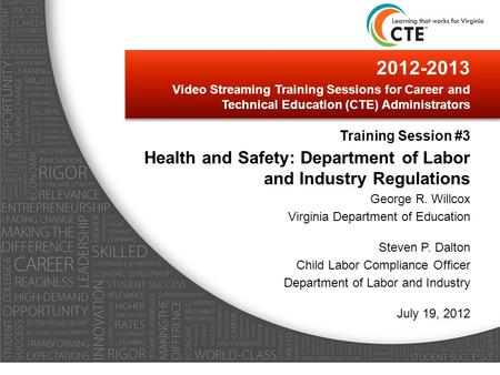 2012-2013 Video Streaming Training Sessions for Career and Technical Education (CTE) Administrators Training Session #3 Health and Safety: Department of.