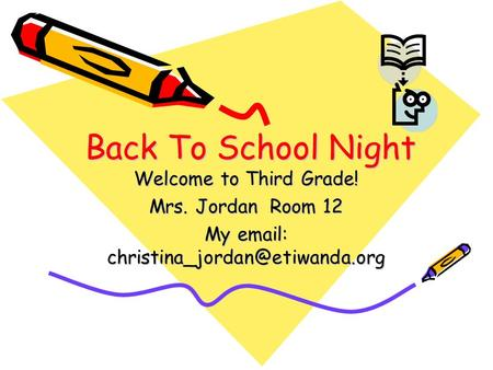 Back To School Night Welcome to Third Grade! Mrs. Jordan Room 12 My