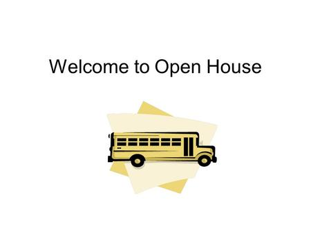 Welcome to Open House. Opening Activities Students come into the classroom and prepare for the day's activities. Math Class – Moose Math English/Language.