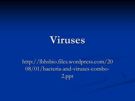 Viruses  08/01/bacteria-and-viruses-combo- 2.ppt.