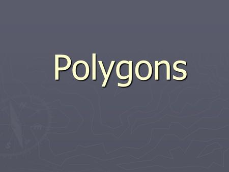 Polygons Polygons. Polygon Any shape where every segment intersects exactly two others at its endpoints.