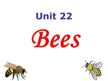 Unit 22 Bees. Questions 1.How do honey bees communicate with each other? 2.What are they able to tell each other? They do different dances, a circle dance.
