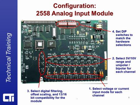 Technical Training. 1 Configuration: 2558 Analog Input Module 1. Select voltage or current input mode for each channel 3. Select digital filtering, offset.