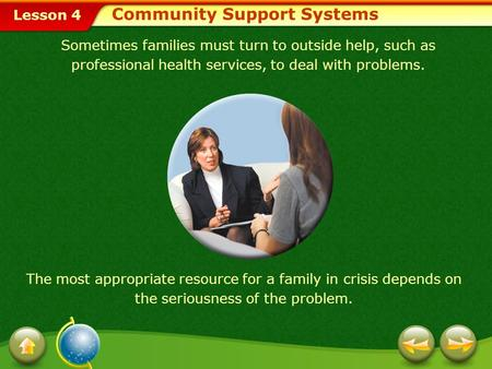 Lesson 4 Community Support Systems The most appropriate resource for a family in crisis depends on the seriousness of the problem. Sometimes families.