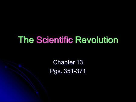The Scientific Revolution Chapter 13 Pgs. 351-371.