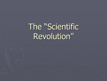 "The ""Scientific Revolution"". The Modernist Fairy-Tale ► Middle Ages contributed nothing to science  Superstition reigned  People were stupid ► As society."