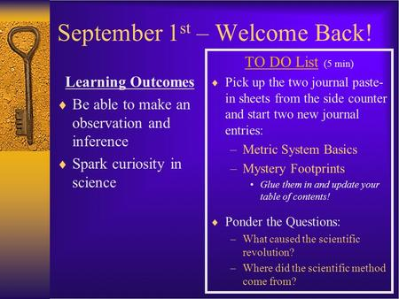 September 1 st – Welcome Back! Learning Outcomes  Be able to make an observation and inference  Spark curiosity in science TO DO List (5 min)  Pick.