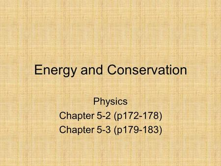 Energy and Conservation Physics Chapter 5-2 (p172-178) Chapter 5-3 (p179-183)