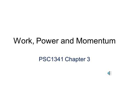Work, Power and Momentum PSC1341 Chapter 3 Work Work = Force times Distance Force is a vector quantity and only that part of the force that is parallel.