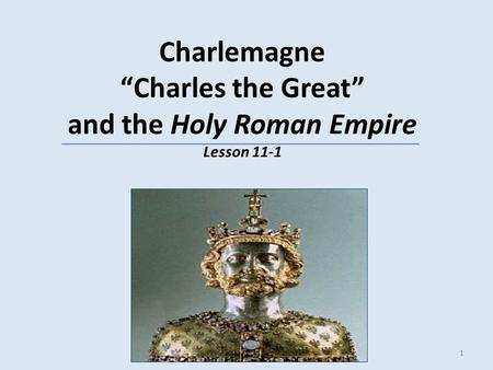 "1 Charlemagne ""Charles the Great"" and the Holy Roman Empire Lesson 11-1 1."