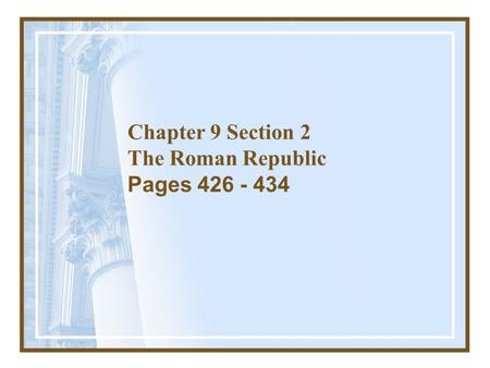 Chapter 9 Section 2 The Roman Republic Pages