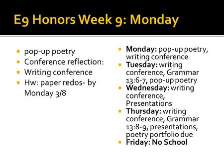  pop-up poetry  Conference reflection:  Writing conference  Hw: paper redos- by Monday 3/8  Monday: pop-up poetry, writing conference  Tuesday: writing.