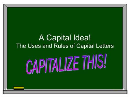 A Capital Idea! The Uses and Rules of Capital Letters.