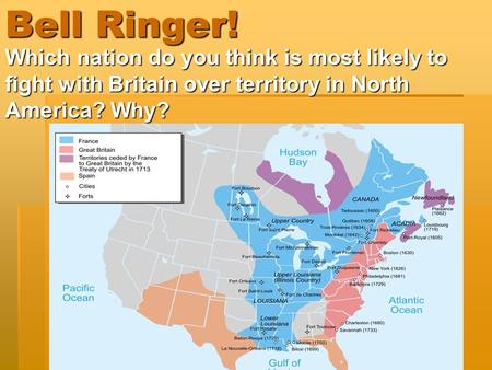 Bell Ringer! Which nation do you think is most likely to fight with Britain over territory in North America? Why?